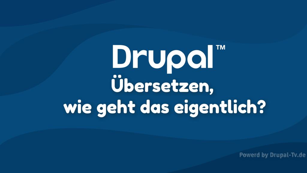 Drupal Übersetzen, wie geht das?
